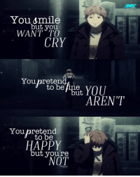 "Animals, Crying, and Memes: ANIE  You smile  but you  WANT TO  CRY  You preten  to be Ane  AREN""T""  You pretend  to be  HAPPY  but you're  NOT :(  Admin Raspberry • Anime Feel More Anime: Orange"