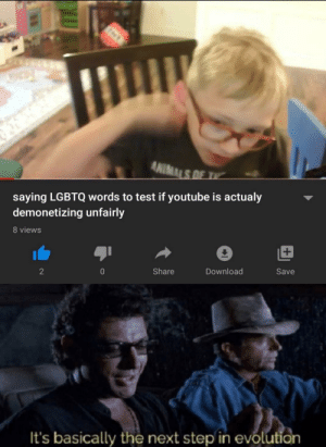 Animals, youtube.com, and Dawn: ANIMALS O  saying LGBTQ words to test if youtube is actualy  demonetizing unfairly  8 views  +  Share  Download  2  Save  It's basically the next step in evolution It's the dawn of a new era