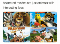 Animals, Memes, and Movies: Animated movies are just animals with  interesting lives  G PolarSaurusRex Who wanna watch Madagascar 4 with me when it comes out