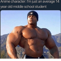 Anime, School, and Dank Memes: Anime character: I'm just an average 14  year old middle school student Fr
