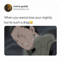 Anime, Naruto, and Virginity: Anime.goddd  @GodddAnime  When you wanna lose your virginity  but its such a drage 🤧🤧🤧