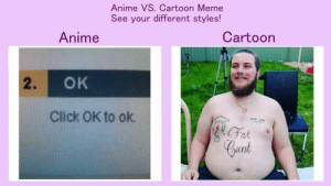 https://t.co/tadi1FOzrQ: Anime VS. Cartoon Meme  See your different styles!  Cartoon  Anime  OK  2.  Click OK to ok  GAME OUE  Fat  Cunt https://t.co/tadi1FOzrQ