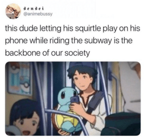 Dude, Phone, and Subway: @animebussy  this dude letting his squirtle play on his  phone while riding the subway is the  backbone of our society awesomacious:  squirrrrtle