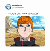 """Anime, Memes, and Naruto: animescoop  @animescoops  """"This world shall know true waves""""  2  @animescoop 😂😂💀 follow @animescoop for the funniest anime memes"""