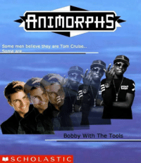 Read A Fuckin Book! 👉👇😂😂: ANIMORPHS  Some men believe they are Tom Cruise.  HOS  Bobby With The Tools  S C H OLA STI C Read A Fuckin Book! 👉👇😂😂
