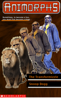Animorphs: ANIMORPHS  Sometimes, to become a lion,  you must first become a dogg...  The Transformizzle  Snoop Dogg  SCHOLASTIC