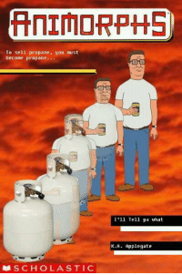 Animorphs, Frieza, and Memes: ANIMORPHS  To sell propane, you must  be cone propane.  I'll Tell a what  K.A Applegate  RMSCHOLASTIC Frieza