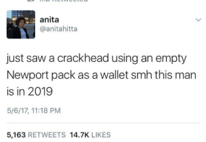 Crackhead, Newport, and Saw: anita  @anitahitta  just saw a crackhead using an empty  Newport pack as a wallet smh this man  is in 2019  5/6/17, 11:18 PM  5,163 RETWEETS 14.7K LIKES Crackheads are the next step in human evolution