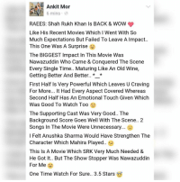 Raees Review ❤ rvcjinsta shahrukhkhan bollywood raees srk: Ankit Mor  6 mins  RAEES: Shah Rukh Khan Is BACK & WOW  Like His Recent Movies Which l Went With So  Much Expectations But Failed To Leave A Impact..  This One Was A Surprise  The BIGGEST Impact In This Movie Was  Nawazuddin Who Came & Conquered The Scene  Every Single Time.. Maturing Like An Old Wine,  Getting Better And Better  First Half Is Very Powerful Which Leaves U Craving  For More... It Had Every Aspect Covered Whereas  Second Half Has An Emotional Touch Given Which  Was Good To Watch Too  The Supporting Cast Was Very Good. The  Background Score Goes Well With The Scene.. 2  Songs In The Movie Were Unnecessary...  e-  I Felt Anushka Sharma Would Have Strengthen The  Character Which Mahira Played  This Is A Movie Which SRK Very Much Needed &  He Got It.. But The Show Stopper Was Nawazuddin  For Me  One Time Watch For Sure.. 3.5 Stars Raees Review ❤ rvcjinsta shahrukhkhan bollywood raees srk