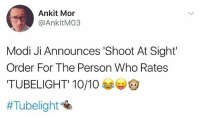Memes, Movies, and Baba: Ankit Mor  @AnkitM03  Modi Ji Announces 'Shoot At Sight'  Order For The Person Who Rates  TUBELIGHT' 10/10  Bachke Rehna Re Baba 😂😬😂 rvcjinsta salmankhan bollywood Tubelight movies movie review moviereview