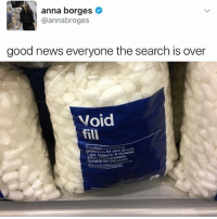 Anna, Drake, and Kardashians: anna borges  @annabroges  good news everyone the search is over  Void  fill  Excellent  for your goods  reusa  Suitable for compos 😂😂😂👏 - - - - kimkardashian kyliejenner khloekardashian oktweet selenagomez memesdaily omfg kardashians drake birmingham nochill memes memesdaily nochillzone lmaoo lol kendalljenner kanyewest hiphop ovo