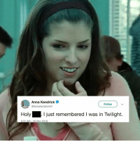 Anna, Anna Kendrick, and Twilight: Anna Kendrick  @AnnaKendrick47  Follow  Holy  I just remembered I was in Twilight.