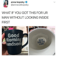 its like they want him to spit out the coffee dramatically: anna kopsky  @annacatkopsky  WHAT IF YOU GOT THIS FOR UR  MAN WITHOUT LOOKING INSIDE  FIRST  THING  CAN  SAY  CANT  SAY  UT  Good  Morning  andsom  YOU ARE  GOING TO BE  A DADDY its like they want him to spit out the coffee dramatically