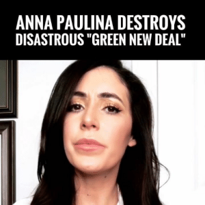 "Anna, Memes, and Watch: ANNA PAULINA DESTROYS  DISASTROUS ""GREEN NEW DEAL"" MUST WATCH! Anna Paulina Holds NOTHING Back & Exposes Alexandria Ocasio-Cortez' ""Green New Deal"" For The DISASTER That It Is! #iHeartFossilFuels"