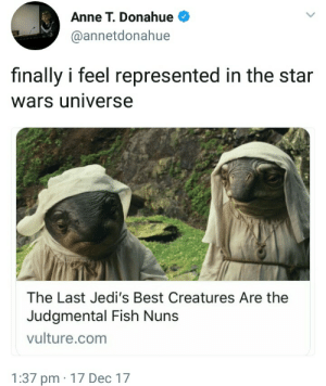 the star wars: Anne T. Donahue  @annetdonahue  finally i feel represented in the star  wars universe  The Last Jedi's Best Creatures Are the  Judgmental Fish Nuns  vulture.com  1:37 pm 17 Dec 17