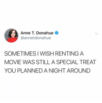 like if you miss wandering around blockbuster 😫😫 (@annetdonahue on Twitter): Anne T. Donahue  @annetdonahue  SOMETIMES I WISH RENTING A  MOVIE WAS STILL A SPECIAL TREAT  YOU PLANNED A NIGHT AROUND like if you miss wandering around blockbuster 😫😫 (@annetdonahue on Twitter)