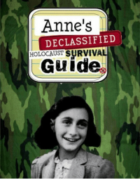 Anne Frank: Anne's  DECLASSIFIED  HOLOCAUST  SURVIVAL  Guid Anne Frank