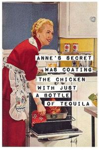 Tequila: ANNE'S SECRET  WAS CO A TING  THE CHICKEN  WITH JUST  A BOTTLE  OF TEQUILA