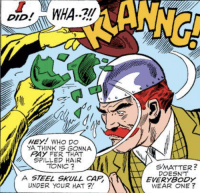 No one expects the steel cap under your hat!: ANNG  DID  YA THINK IS GONNA  RAY FER THAT  SPILLED HAIR  TONIC  SMATTER?  DOESN'T  EVERYBODY  WEAR ONE ?  A STEEL SKULL CAP  UNDER YOUR HAT ? No one expects the steel cap under your hat!