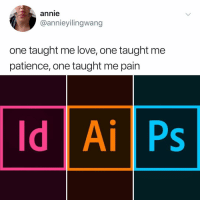 Post 1517: I hate what this is doing to me@rn: annie  @annieyilingwang  one taught me love, one taught me  patience, one taught me pain  Id Ai Ps Post 1517: I hate what this is doing to me@rn