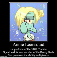 Memes, Squad, and Annie: Annie Leonsquid  is a graduate of the 104th Trainees  Squad and former member of the Krusty Krab.  She possesses the ability to digivolve.  imgflip com Aot fans ... . . . . . . . .