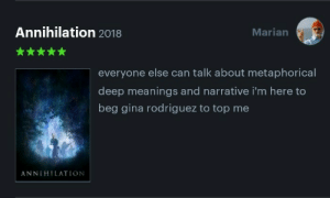 metaphorical: Annihilation 2018  Marian  everyone else can talk about metaphorical  deep meanings and narrative i'm here to  beg gina rodriguez to top me  ANNIHILATION