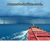 Tumblr, Blog, and Http: Annnnnnnd we should turn around... lolzandtrollz:  Too Many Tornadoes
