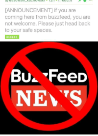 "Head, Meme, and Buzzfeed: ANNOUNCEMENT] if you are  coming here from buzzfeed, you are  not welcome. Please just head back  to your safe spaces  Bu. FeeD  NE S <p>I declare r/dankmemes to be in a state of emergency, for your safety, and for the preservation of society, halt the importation and exportation of meme goods via /r/MemeEconomy <a href=""http://ift.tt/2sYgQ9t"">http://ift.tt/2sYgQ9t</a></p>"