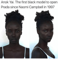 Naomi Campbell: Anok Yai. The first black model to open  Prada since Naomi Campbell in 1997