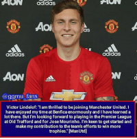 """It's Official now. Victor Lindelof has signed for Manchester United on a four year contract with an option to extend it for further year. Pic credit - @ggmu_fans. @victorlindelof mufc: ANON adidas  ACHII  AO  as  NCHES  adidas  adidas  AON  @ggmu fans  Victor Lindelof: """"I am thrilled to bejoining Manchester United. I  have enjoyed my timeat Benfica enormously and I havelearned a  lot there. But I'm looking forward to playing in the Premier League  at Old Trafford and for Jose Mourinho. I'm keen to get started and  make my contribution to the team's efforts to win more  trophies."""" [ManUtd] It's Official now. Victor Lindelof has signed for Manchester United on a four year contract with an option to extend it for further year. Pic credit - @ggmu_fans. @victorlindelof mufc"""