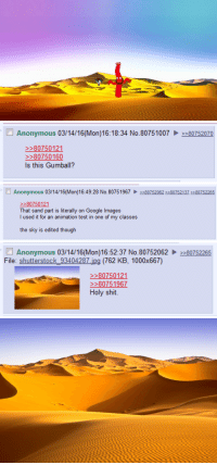"""Google, Shit, and Target: Anonymous 03/14/16(Mon)16:18:34 No.8075100780752070  80750121  Is this Gumball?   Anonymous 03/14/16(Mon)16 49 28 No.807  5196780752062 2 8075213780752265  80750121  I used it for an animation test in one of my cl  the sky is edited though  is literally on Google Images  asses   Anonymous 03/14/16(Mon)16:52:37 No.8075206280752265  File: shutterstock 93404287 ipg (762 KB, 1000x667)  80750121  >80751967  Holy shit. <p><a class=""""tumblr_blog"""" href=""""http://deadlykillerqueen.tumblr.com/post/141056817584"""" target=""""_blank"""">deadlykillerqueen</a>:</p> <blockquote> <p><a class=""""tumblr_blog"""" href=""""http://bugeyedfreaks.tumblr.com/post/141056296300"""" target=""""_blank"""">bugeyedfreaks</a>:</p> <blockquote> <p>Good job on the use of stock photos there, PPG crew.</p> </blockquote> <p><figure class=""""tmblr-full"""" data-orig-height=""""274"""" data-orig-width=""""540""""><img src=""""https://78.media.tumblr.com/2eba0cd96200040b8cd06195f926ccc2/tumblr_inline_o41ydixDjx1rzfs2w_540.png"""" data-orig-height=""""274"""" data-orig-width=""""540""""/></figure></p> </blockquote>"""