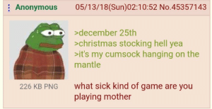 Christmas, Anonymous, and Game: Anonymous 05/13/18(Sun)02:10:52 No.45357143  >december 25th  >christmas stocking hell yea  it's my cumsock hanging on the  mantle  what sick kind of game are you  playing mother  226 KB PNG What did she mean by this?