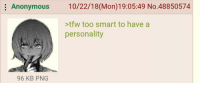 Tfw, Anonymous, and Help: Anonymous 10/22/18(Mon)19:05:49 No.48850574  tfw too smart to have a  personality  96 KB PNG