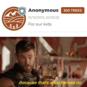 For the kids: Anonymous 300 TREES  31/10/2019, 20:09:20  For our kids  Because that's what heroes do For the kids