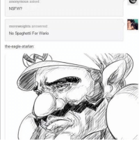 Hungry, Memes, and Nsfw: anonymous asked  NSFW?  moreweights answered  No Spaghetti For Waric  the-eagle-atarian: Get our boy some spaghetti🍝>:( YA'LL BEST GET THAT NSFW CRAP OUT OF MY FACE. WARIO GETS HUNGRY TOO ya know?😤-ɗɑɳɳy - - - - tumblr tumblrpost