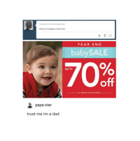 Anonymous, Anonymity, and Trendy: Anonymous asked papa nier:  where do babies come from  YEAR END  baby SALE  up to  in stores and online  papa nier  trust me im a dad pretty sure next week i have finals for at least two of my classes