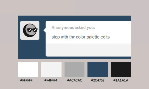 Anonymous, Color, and You: Anonymous asked you  stop with the color palette edits