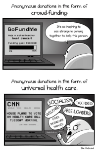Anaconda, cnn.com, and Anonymous: Anonymous donations in the form of  crowd-funding:  It's so inspiring to  see strangers coming  together to help this person.  GoFundMe  Help a schoolteacher  beat cancer!  Funding goal: REACHED!  0%  100%  Anonymous donations in the form of  universal health care.  CNN  SOCIALISM  TAX HIKES  WORLD TECH HEALTH MEDIA  HOUSE PLANS TO VOTE! I、〉,A0EE-LOAD  ON HEALTH CARE BILLOTHER  TUESDAY MORNING.  INCENDIARY  PHRASES!  CONTINUE READING  Mouth froth  The Oatmeal <p>Mandatory👏🏾taxes👏🏾are👏🏾not👏🏾the👏🏾same👏🏾as👏🏾voluntary👏🏾donations👏🏾</p>