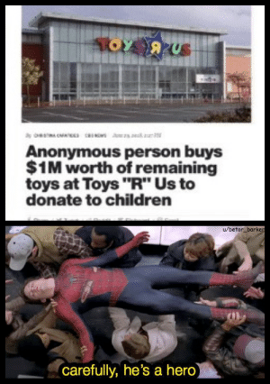 "Children, Toys R Us, and Anonymous: Anonymous person buys  $1M worth of remaining  toys at Toys ""R"" Us to  donate to children  u/betor barker  an  carefully, he's a hero Not all hero's wear capes"