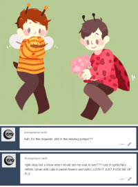 """Cute, Elf, and Love: Anonymous said:  Aah, for the requests, phil in the ladybug jumper??   Anonymous said:  right okay but u know what I would sell my soul to see??? cute lil sprite/fairy  elf/etc.Iphan with cute lil pastel flowers and mAN I LOVE IT JUST FUCK ME UP  PLS <p><a href=""""http://lungwort.tumblr.com/post/155173953901/au-where-phil-is-a-ladybug-gardener-and-dan-is"""" class=""""tumblr_blog"""" target=""""_blank"""">lungwort</a>:</p> <blockquote> <p> 🐝💐🐞 <br/>au where phil is a ladybug gardener and dan is a bee thief who's trying to steal his flowers <br/></p> <p><a href=""""http://www.lungwort.tumblr.com/ask"""" target=""""_blank"""">send me phan art requests!</a><br/></p> </blockquote>"""