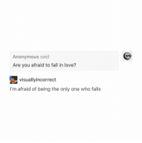 Fall, Funny, and Love: Anonymous said  Are you afraid to fall in love?  visuallyincorrect  I'm afraid of being the only one who falls truth is https://t.co/jGtUsQeAjH