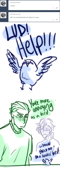 Bodies , Target, and Tumblr: Anonymous said:  *bodies  Anonymous said:  MIA: You switched Bodils with Gilbird for 5 asks   annoy  as a bird ask-art-student-prussia:  gilbird!M/A