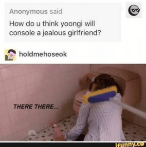 Jealous, Anonymous, and Time: Anonymous said  How do u think yoongi will  console a jealous girlfriend?  holdmehoseok  THERE THERE...  ifunny.co At least he makes time for you XD