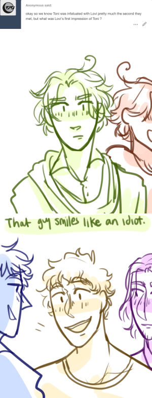 ask-art-student-prussia:  antonio's first impression: Anonymous said:  okay so we know Toni was infatuated with Lovi pretty much the second they  met, but what was Lovi's first impression of Toni?   That วิฯ smiles like an idiot. ask-art-student-prussia:  antonio's first impression