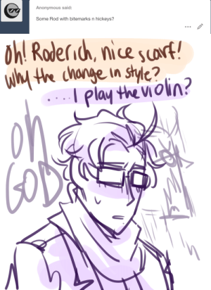 Target, Tumblr, and Anonymous: Anonymous said:  Some Rod with bitemarks n hickeys?   th cnnge in style?  l play the Vioin ask-art-student-prussia:  Crushing embarrassment