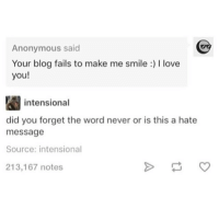 Anonymous said  Your blog fails to make me smile l love  you!  intensional  did you forget the word never or is this a hate  message  Source: intensional  213,167 notes This always fails to make me laugh (: