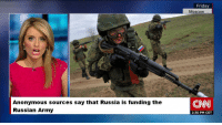 Russian: Anonymous sources say that Russia is funding the  Russian Army  Friday  MOSCOW  CNN  2:30 PM CET
