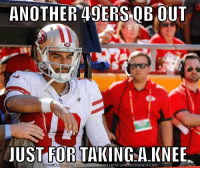 San Francisco 49ers: ANOTHER 49ERS QB OUT  JUST FOR TAKING A.KNEE  DOWNLOAD MEME CENERATOR FROM HTTP://MEMECRUNCH COM