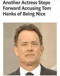 Tom Hanks, Dick, and Dank Memes: Another Actress Steps  Forward Accusing Tom  Hanks of Being Nice My dick was accused of being big 😡