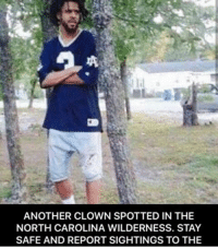 Memes, North Carolina, and 🤖: ANOTHER CLOWN SPOTTED IN THE  NORTH CAROLINA WILDERNESS. STAY  SAFE AND REPORT SIGHTINGS TO THE THE CLOWNSSSS 😭😭😭😭😭😭😭